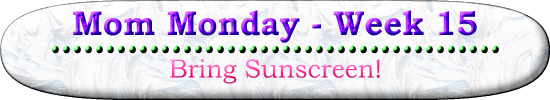 Bring Sunscreen! Mom Monday Week 15