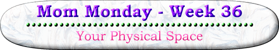 Mom Monday week 36 - Your Physical Space