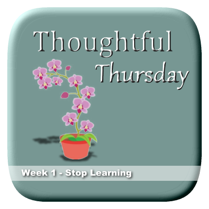 Thoughtful Thursday Week 1 - Stop learning