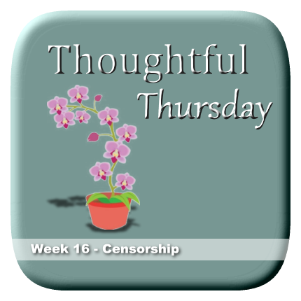 Thoughtful Thursday 16 - Censorship