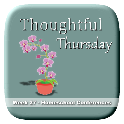 Thoughtful Thursday Week 27 - Homeschool Conferences